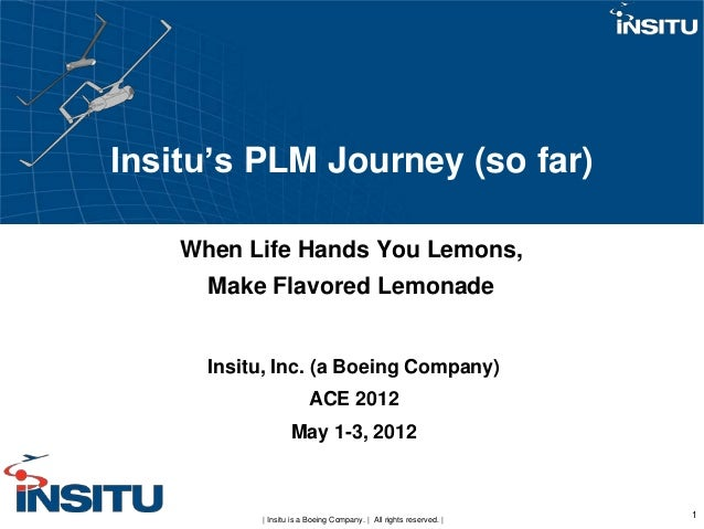 Insitu's PLM Journey (so far)    When Life Hands You Lemons,      Make Flavored Lemonade      Insitu, Inc. (a Boeing Compa...