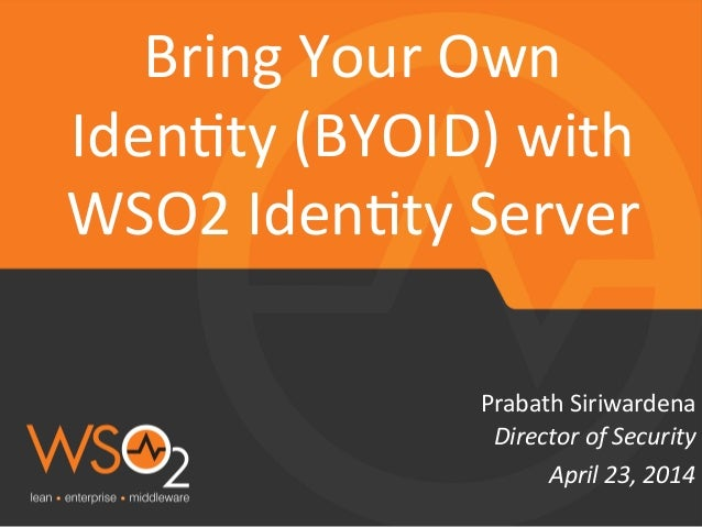 Director  of  Security   Prabath  Siriwardena   Bring  Your  Own   Iden5ty  (BYOID)  with   WSO2  ...