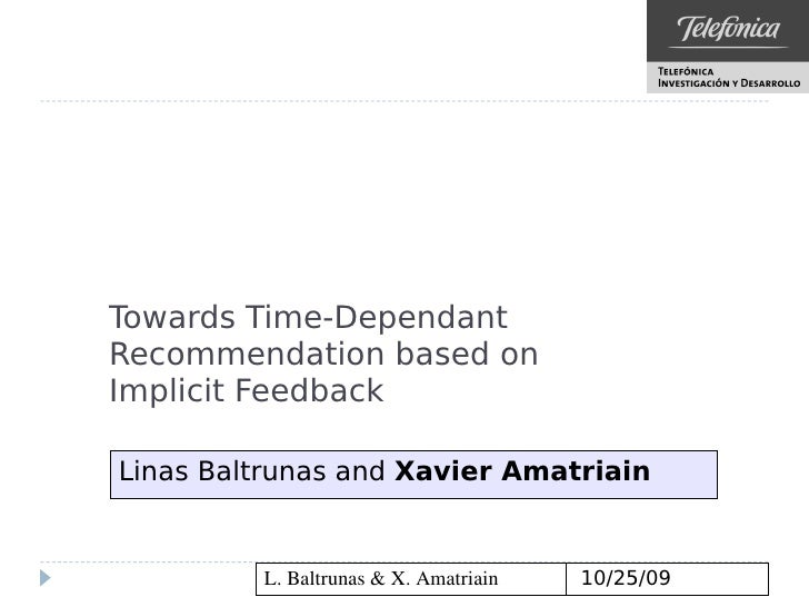 Towards Time-Dependant Recommendation based on Implicit Feedback  Linas Baltrunas and Xavier Amatriain            L. Baltr...
