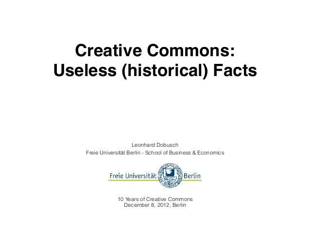 Creative Commons:Useless (historical) Facts                        Leonhard Dobusch    Freie Universität Berlin - School o...