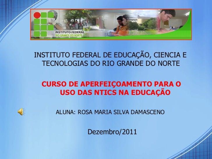 <ul><li>INSTITUTO FEDERAL DE EDUCAÇÃO, CIENCIA E TECNOLOGIAS DO RIO GRANDE DO NORTE </li></ul><ul><li>CURSO DE APERFEIÇOAM...