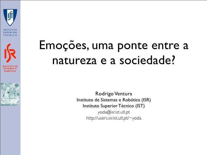 Emoções, uma ponte entre a INSTITUTO DE  SISTEMAS E                  natureza e a sociedade?   ROBÓTICA                   ...