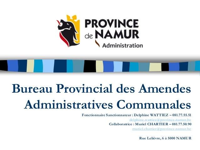 Bureau Provincial des Amendes Administratives Communales Fonctionnaire Sanctionnateur : Delphine WATTIEZ – 081.77.55.51 de...