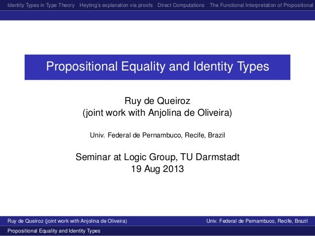 Identity Types in Type Theory Heyting's explanation via proofs Direct Computations The Functional Interpretation of Propos...