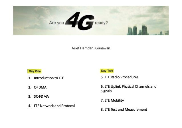 Arief Hamdani Gunawan1. Introduction to LTE                  5. LTE Radio Procedures2. OFDMA                              ...