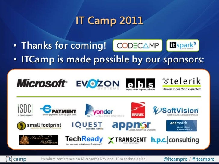 IT Camp 2011<br />Thanks for coming!<br />ITCamp is made possible by our sponsors:<br />