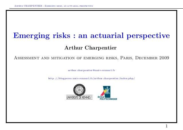 Arthur CHARPENTIER - Emerging risks, an actuarial perspective Emerging risks : an actuarial perspective Arthur Charpentier...