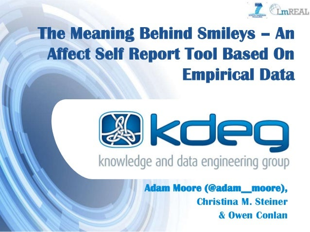 The Meaning Behind Smileys – AnAffect Self Report Tool Based OnEmpirical DataAdam Moore (@adam__moore),Christina M. Steine...