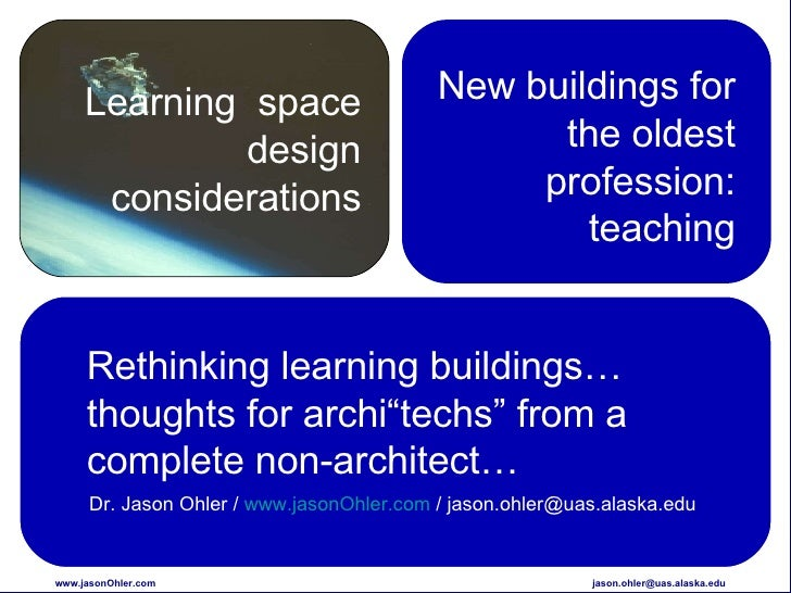 Learning  space design considerations New buildings for the oldest profession: teaching Rethinking learning buildings… tho...