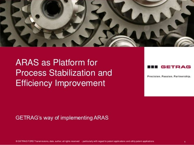 ARAS as Platform forProcess Stabilization andEfficiency ImprovementGETRAG's way of implementing ARAS© GETRAG FORD Transmis...
