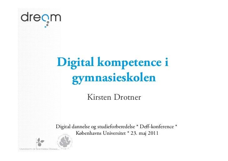 Digital kompetence i  gymnasieskolen              Kirsten DrotnerDigital dannelse og studieforberedelse * Deff-konference *...