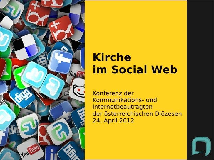 Kircheim Social WebKonferenz derKommunikations- undInternetbeautragtender österreichischen Diözesen24. April 2012