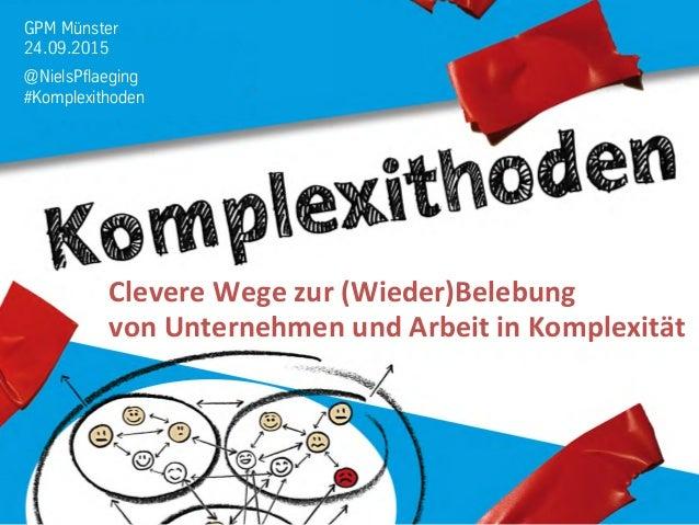GPM Münster 24.09.2015 @NielsPflaeging #Komplexithoden Clevere  Wege  zur  (Wieder)Belebung     von  Unternehm...