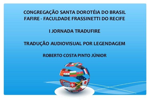CONGREGAÇÃO SANTA DOROTÉIA DO BRASILFAFIRE - FACULDADE FRASSINETTI DO RECIFE         I JORNADA TRADUFIRETRADUÇÃO AUDIOVISU...