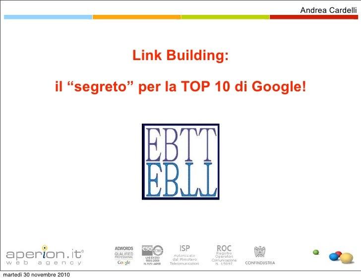 """Andrea Cardelli                             Link Building:                  il """"segreto"""" per la TOP 10 di Google!martedì 3..."""