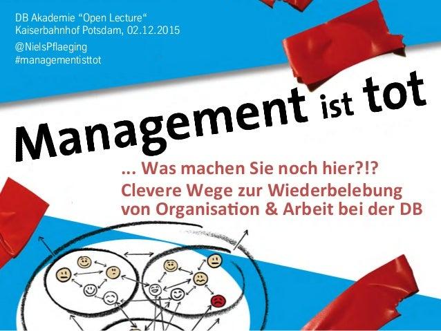 """DB Akademie """"Open Lecture"""" Kaiserbahnhof Potsdam, 02.12.2015 @NielsPflaeging #managementisttot ...  Was  machen  Sie..."""