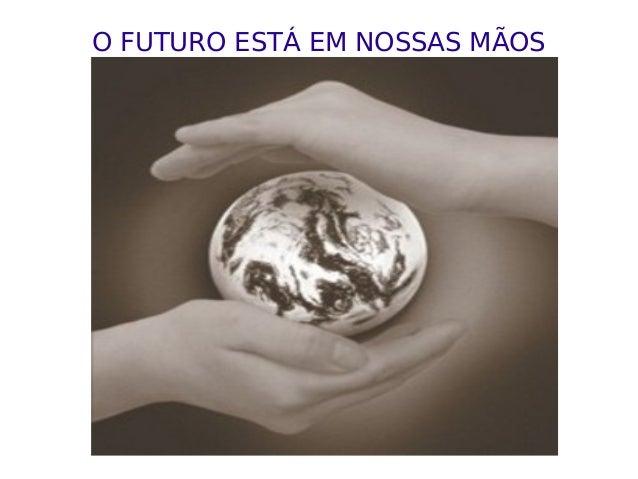 O FUTURO ESTÁ EM NOSSAS MÃOS