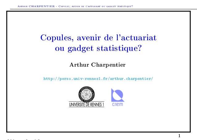 Arthur CHARPENTIER - Copules, avenir de lactuariat ou gadget statistique?              Copules, avenir de lactuariat      ...