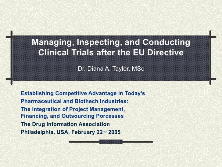 Managing, Inspecting, and Conducting Clinical Trials after the EU Directive Dr. Diana A. Taylor, MSc Establishing Competit...