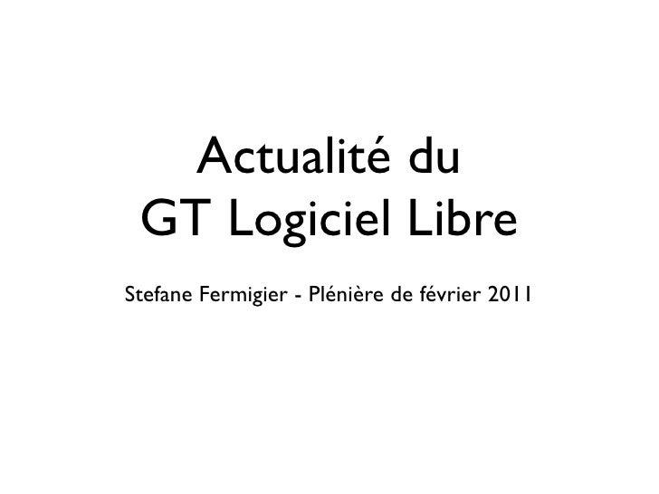 Actualité du GT Logiciel LibreStefane Fermigier - Plénière de février 2011