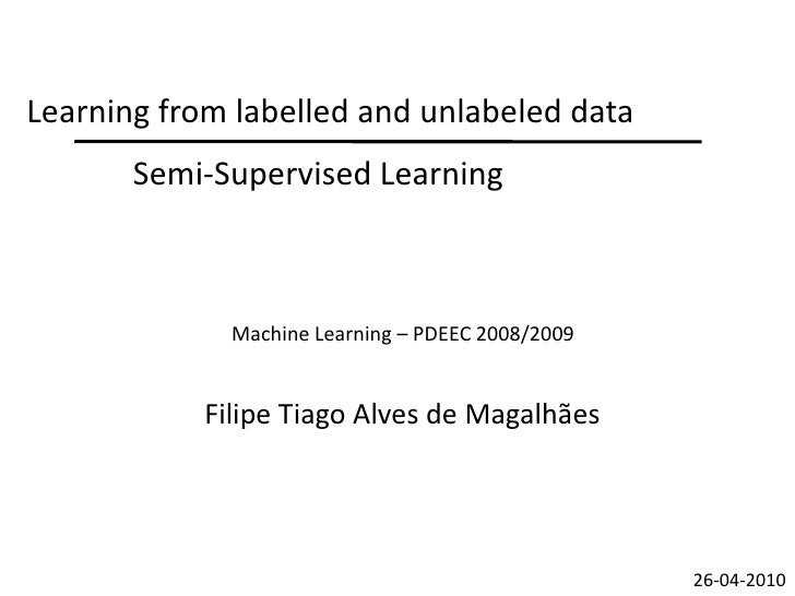 Learning from labelled and unlabeled data        Semi-Supervised Learning                  Machine Learning – PDEEC 2008/2...