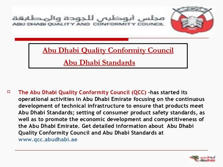 Abu Dhabi Quality Conformity Council Abu Dhabi Standards <ul><li>The Abu Dhabi Quality Conformity Council (QCC)  -has star...
