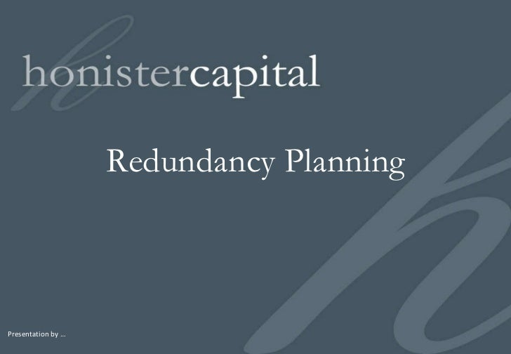 Presentation by … Redundancy Planning