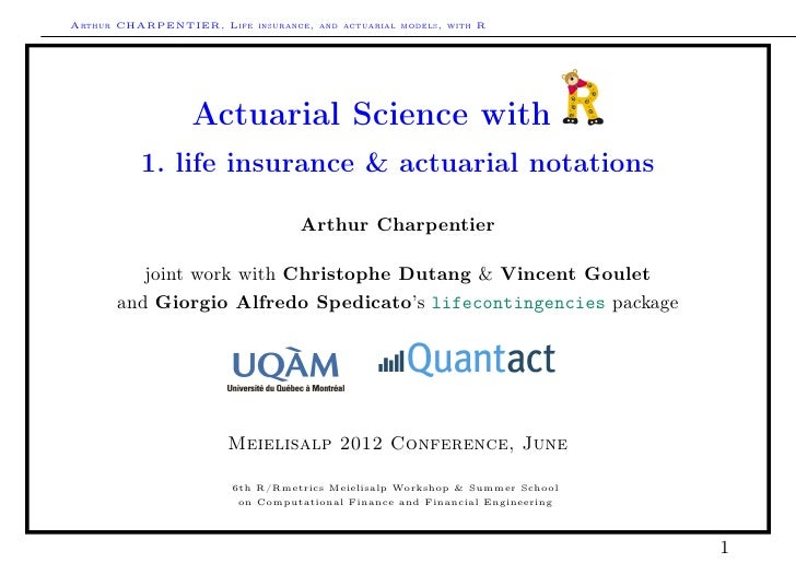 Arthur CHARPENTIER, Life insurance, and actuarial models, with R                  Actuarial Science with          1. life ...