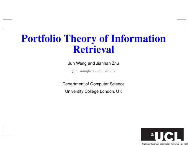 Portfolio Theory of Information Retrieval Jun Wang and Jianhan Zhu jun.wang@cs.ucl.ac.uk Department of Computer Science Un...