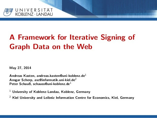 A Framework for Iterative Signing of Graph Data on the Web May 27, 2014 Andreas Kasten, andreas.kasten@uni-koblenz.de1 Ans...