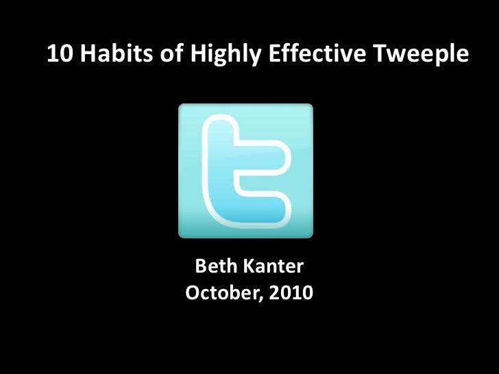 10 Habits of Highly Effective Tweeple<br />Beth KanterOctober, 2010<br />