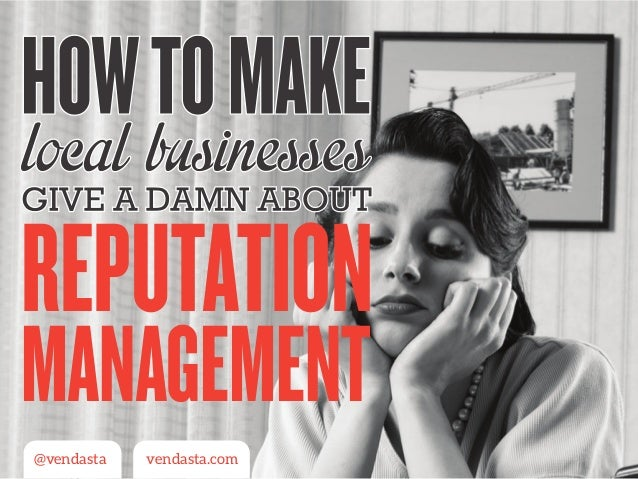 Reputation Management - How to Make Local Businesses Give a Damn