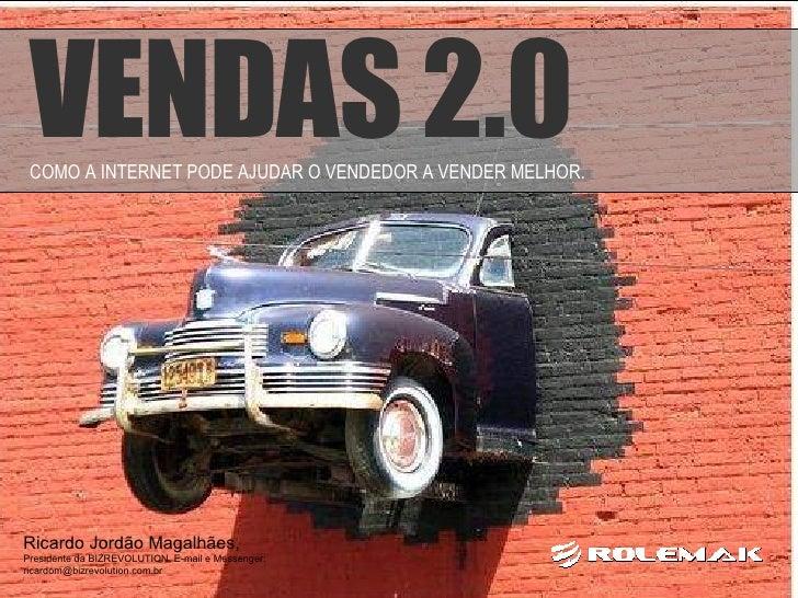 Ricardo Jordão Magalhães,  Presidente da BIZREVOLUTION, E-mail e Messenger:  [email_address] VENDAS 2.0 COMO A INTERNET PO...