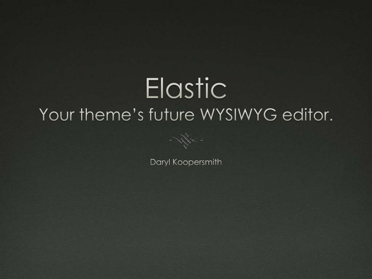 Elastic: Why WYSIWYG is the future of WordPress themes — WordCamp NYC 2009