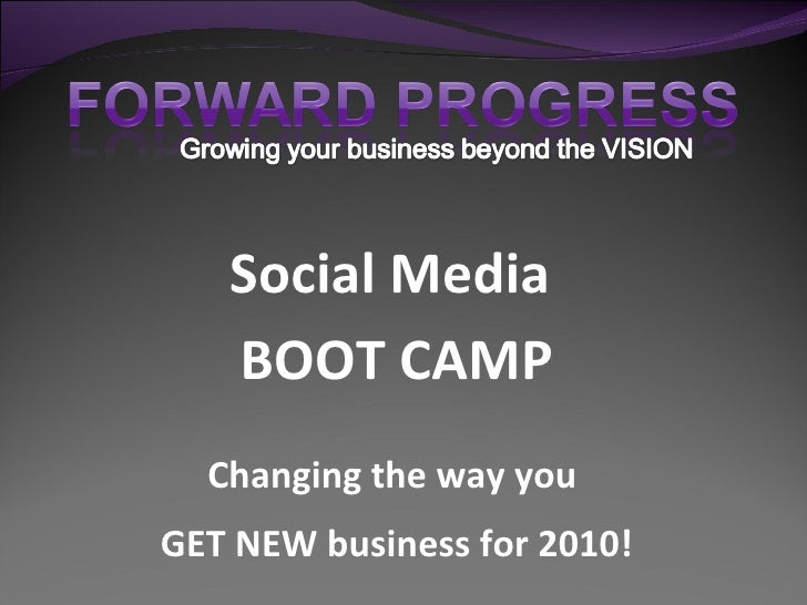 Social Media  BOOT CAMP Changing the way you  GET NEW business for 2010!
