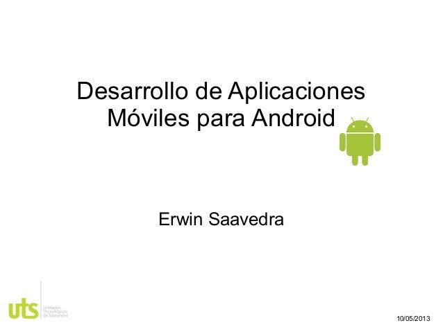 Desarrollo de Aplicaciones Móviles para Android  Erwin Saavedra  10/05/2013