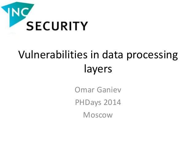 Vulnerabilities in data processing layers Omar Ganiev PHDays 2014 Moscow