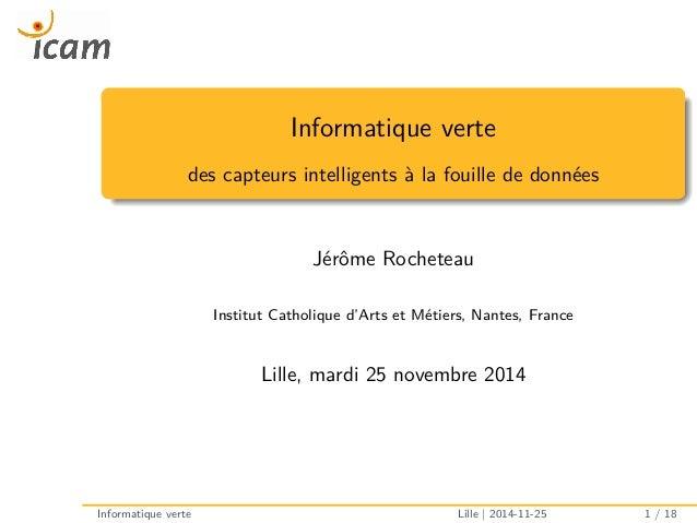 Informatique verte des capteurs intelligents à la fouille de données Jérôme Rocheteau Institut Catholique d'Arts et Métier...