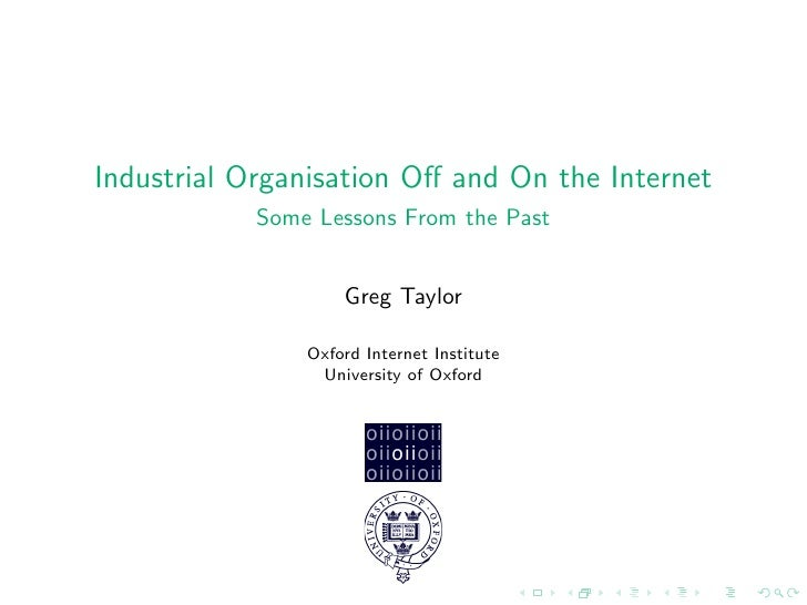 Industrial Organisation Off and On the Internet             Some Lessons From the Past                       Greg Taylor   ...