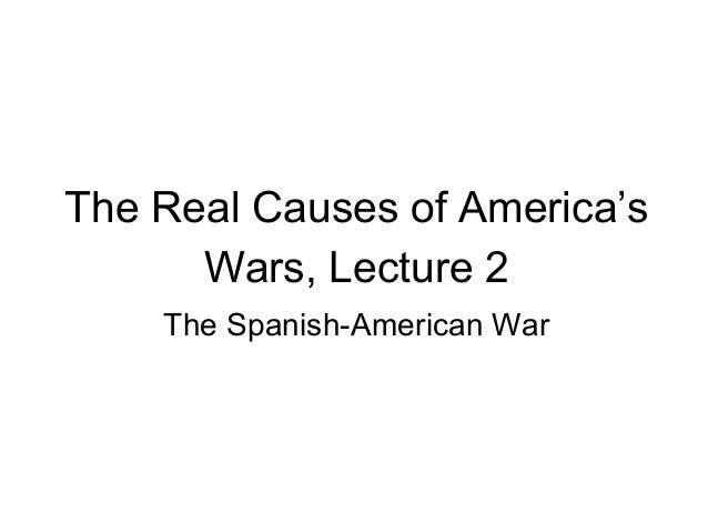 The Real Causes of America's Wars, Lecture 2 The Spanish-American War