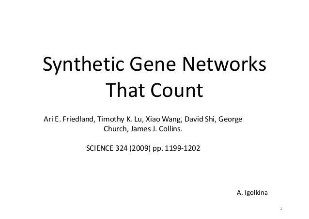 SyntheticGeneNetworksy That CountThatCount Ari E. Friedland, Timothy K. Lu, Xiao Wang, David Shi, GeorgeAriE.Friedla...