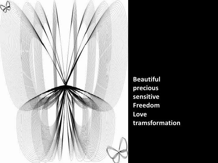 Beautiful precious sensitive Freedom Love tramsformation