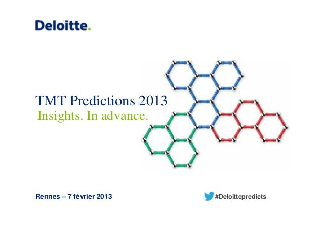 TMT Predictions 2013Insights. In advance.Rennes – 7 février 2013   #Deloittepredicts