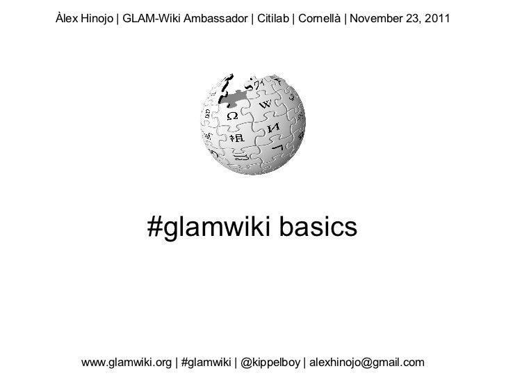 Àlex Hinojo | GLAM-Wiki Ambassador | Citilab | Cornellà | November 23, 2011                 #glamwiki basics    www.glamwi...