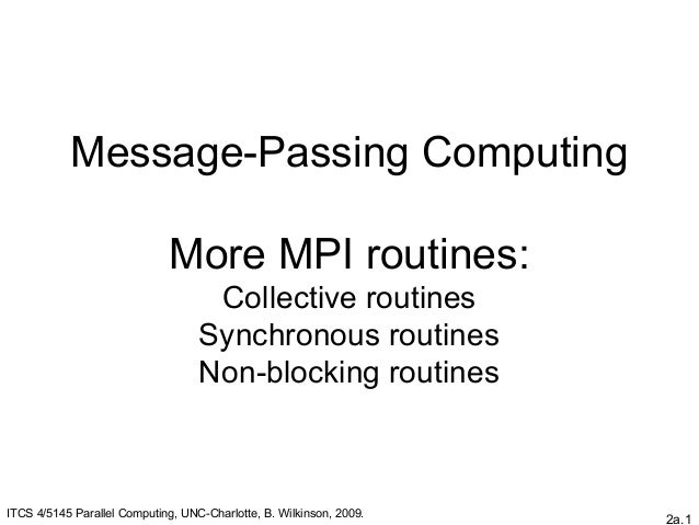 2a.1Message-Passing ComputingMore MPI routines:Collective routinesSynchronous routinesNon-blocking routinesITCS 4/5145 Par...