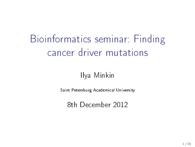 Bioinformatics seminar: Finding cancer driver mutations Ilya Minkin Saint Petersburg Academical University 8th December 20...