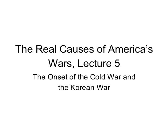 The Real Causes of America's Wars, Lecture 5 The Onset of the Cold War and the Korean War
