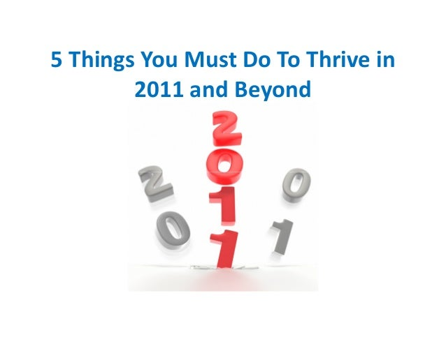 5 Things You Must Do To Thrive in 2011 and Beyond