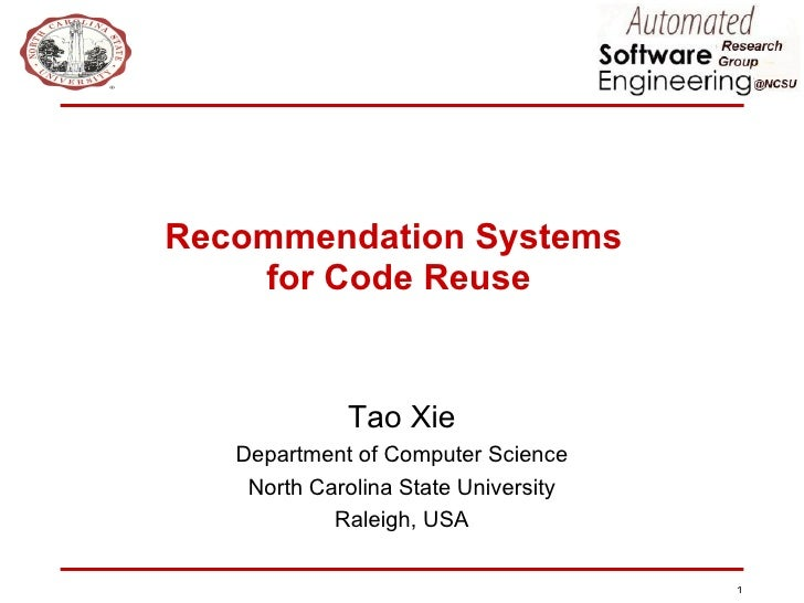 Recommendation Systems  for Code Reuse Tao Xie Department of Computer Science North Carolina State University Raleigh, USA