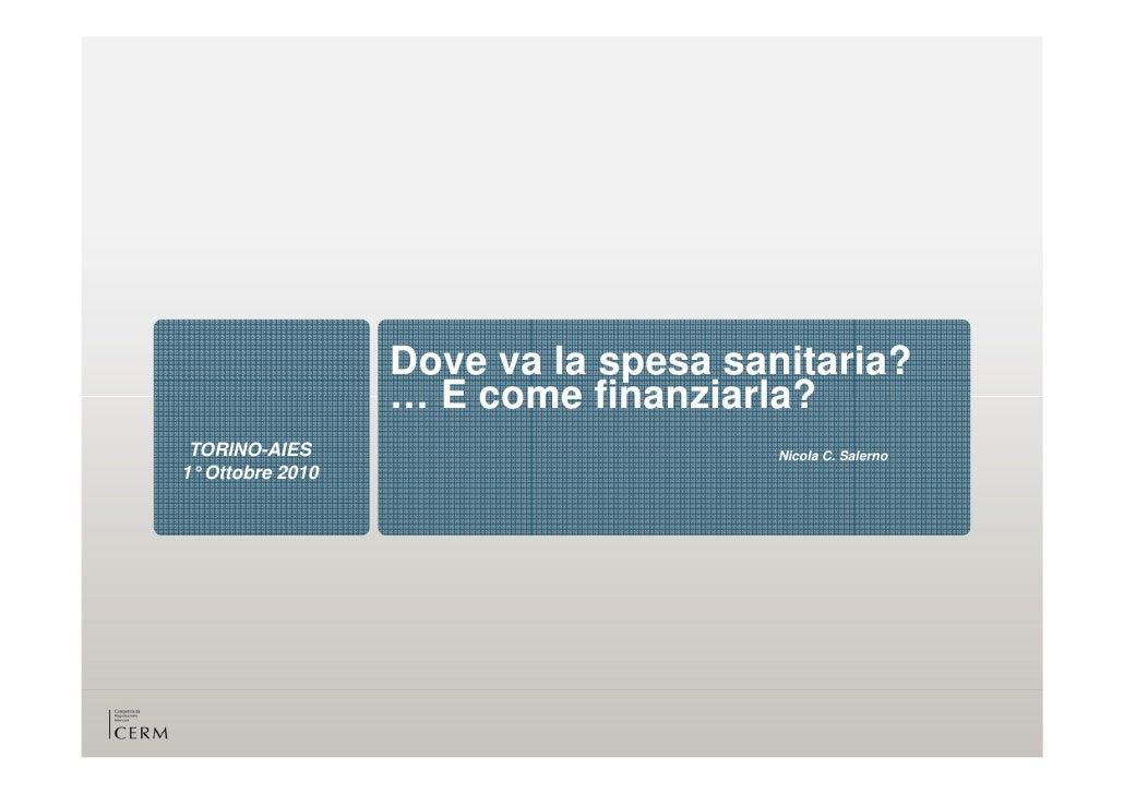 Dove va la spesa sanitaria?                  … E come finanziarla?  TORINO-AIES                         Nicola C. Salerno ...